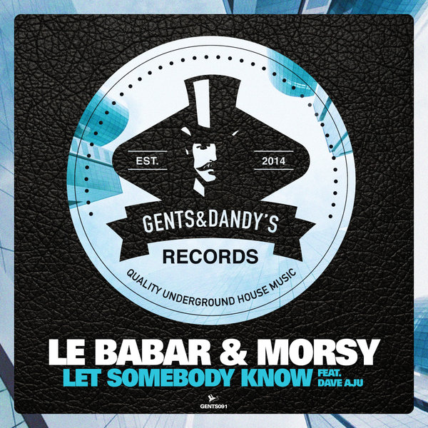 GENTS091 - Le Babar & Morsy Ft Dave Aju - Let Somebody Know