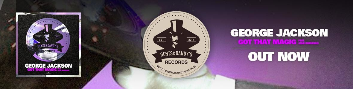 Gents & Dandy's Records - Header 112 - George Jackson ft. Gene Roberson - Got Tha Magic