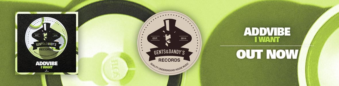 Gents & Dandy's Records - Header 118 - Addvibe - I Want