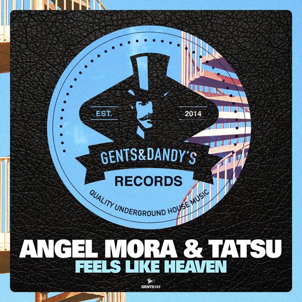 GENTS131 - Angel Mora & Tatsu - Feels Like Heaven EP